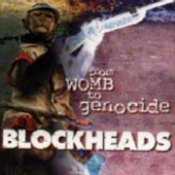 Blockheads - From Womb To Genocide